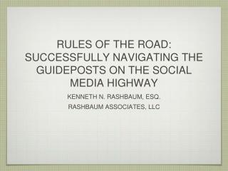 RULES OF THE ROAD: SUCCESSFULLY NAVIGATING THE GUIDEPOSTS ON THE SOCIAL MEDIA HIGHWAY