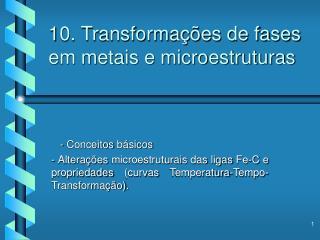 10. Transforma  es de fases em metais e microestruturas
