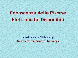 Annalisa Vivi e Silvia Aurigi Area fisica, matematica, tecnologia