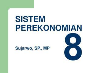 SISTEM  PEREKONOMIAN   Sujarwo, SP., MP