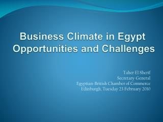 Taher El Sherif Secretary-General  Egyptian-British Chamber of Commerce Edinburgh, Tuesday 23 February 2010