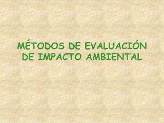 M TODOS DE EVALUACI N DE IMPACTO AMBIENTAL