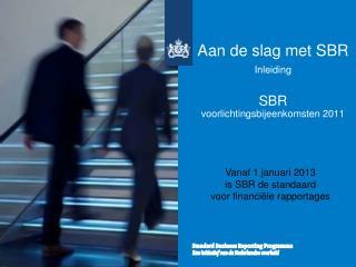 Aan de slag met SBR  Inleiding   SBR  voorlichtingsbijeenkomsten 2011