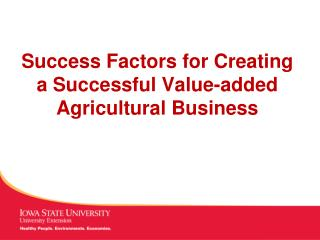 Success Factors for Creating a Successful Value-added Agricultural Business