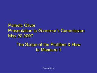 Pamela Oliver Presentation to Governor s Commission May 22 2007