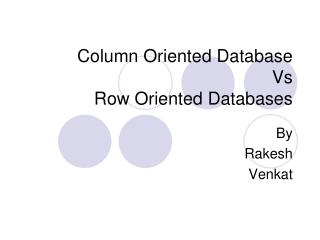 Column Oriented Database  Vs Row Oriented Databases