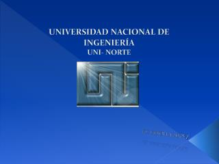 UNIVERSIDAD NACIONAL DE INGENIER A  UNI- NORTE