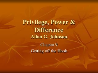 Privilege, Power  Difference  Allan G. Johnson