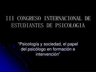 III CONGRESO INTERNACIONAL DE ESTUDIANTES DE PSICOLOGIA
