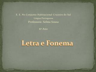 E. E. No Conjunto Habitacional Cruzeiro do Sul L ngua Portuguesa Professora: Selma Sousa  6  Ano