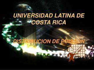 UNIVERSIDAD LATINA DE COSTA RICA   DISTRIBUCION DE POISSON