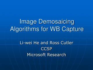 Image Demosaicing Algorithms for WB Capture
