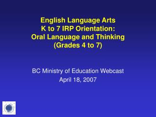 English Language Arts K to 7 IRP Orientation:  Oral Language and Thinking Grades 4 to 7
