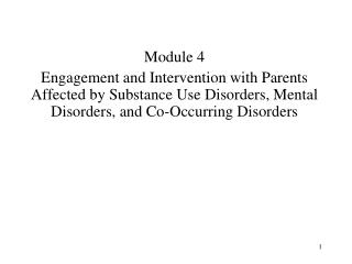Module 4 Engagement and Intervention with Parents Affected by Substance Use Disorders, Mental Disorders, and Co-Occurrin