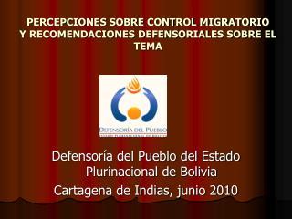 PERCEPCIONES SOBRE CONTROL MIGRATORIO Y RECOMENDACIONES DEFENSORIALES SOBRE EL TEMA
