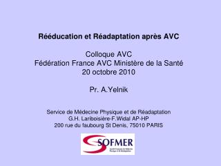 R  ducation et R adaptation apr s AVC  Colloque AVC  F d ration France AVC Minist re de la Sant   20 octobre 2010  Pr. A