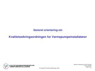Generel orientering om   Kvalitetssikringsordningen for Varmepumpeinstallat rer