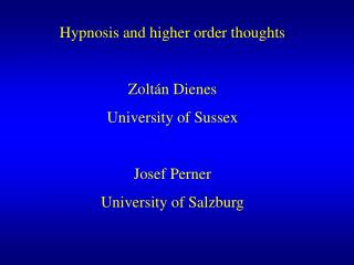 Hypnosis and higher order thoughts  Zolt n Dienes University of Sussex  Josef Perner University of Salzburg