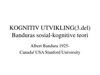 KOGNITIV UTVIKLING3.del Banduras sosial-kognitive teori
