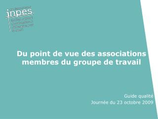 Du point de vue des associations membres du groupe de travail