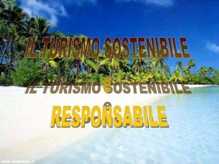 IL TURISMO SOSTENIBILE  e  RESPONSABILE