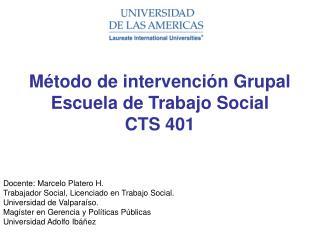 M todo de intervenci n Grupal Escuela de Trabajo Social CTS 401