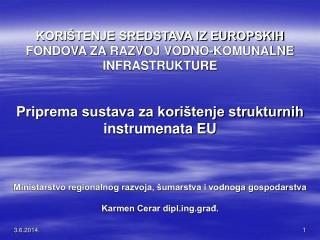 KORI TENJE SREDSTAVA IZ EUROPSKIH FONDOVA ZA RAZVOJ VODNO-KOMUNALNE INFRASTRUKTURE   Priprema sustava za kori tenje stru