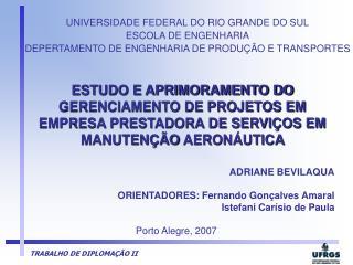 UNIVERSIDADE FEDERAL DO RIO GRANDE DO SUL ESCOLA DE ENGENHARIA DEPERTAMENTO DE ENGENHARIA DE PRODU  O E TRANSPORTES