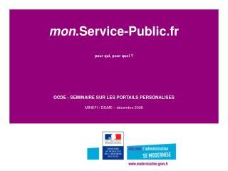 Mon.Service-Public.fr  pour qui, pour quoi     OCDE - SEMINAIRE SUR LES PORTAILS PERSONALISES  MINEFI