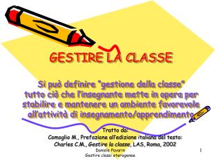 GESTIRE LA CLASSE  Si pu  definire  gestione della classe   tutto ci  che l insegnante mette in opera per  stabilire e m