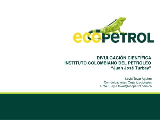 DIVULGACI N CIENT FICA INSTITUTO COLOMBIANO DEL PETR LEO  Juan Jos  Turbay