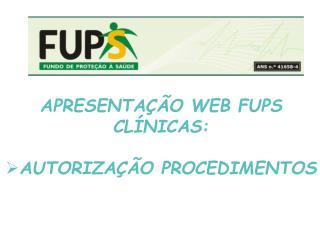 APRESENTA  O WEB FUPS CL NICAS:   AUTORIZA  O PROCEDIMENTOS