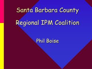 Santa Barbara County  Regional IPM Coalition   Phil Boise