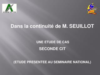 Dans la continuit  de M. SEUILLOT    UNE ETUDE DE CAS SECONDE CIT  ETUDE PRESENTEE AU SEMINAIRE NATIONAL