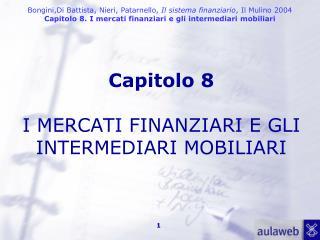 Capitolo 8  I MERCATI FINANZIARI E GLI INTERMEDIARI MOBILIARI