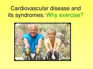 Cardiovascular disease and its syndromes: Why exercise