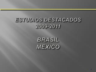 ESTUDIOS DESTACADOS 2009-2011  BRASIL MEXICO
