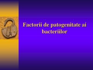 Factorii de patogenitate ai bacteriilor