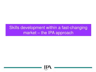 Skills development within a fast-changing market   the IPA approach
