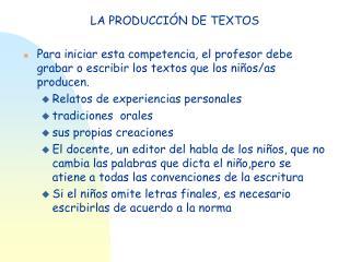 LA PRODUCCI N DE TEXTOS  Para iniciar esta competencia, el profesor debe grabar o escribir los textos que los ni os