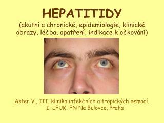 HEPATITIDY akutn  a chronick , epidemiologie, klinick  obrazy, l cba, opatren , indikace k ockov n