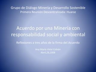 Grupo de Di logo Miner a y Desarrollo Sostenible Primera Reuni n Descentralizada: Huaraz   Acuerdo por una Miner a con r