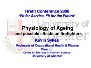 Firefit Conference 2008  Fit for Service, Fit for the Future    Physiology of Ageing - and possible effects on firefight