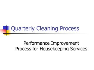 Quarterly Cleaning Process