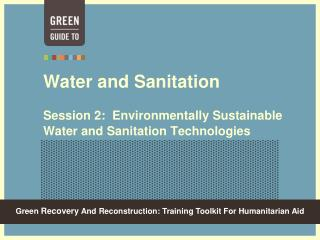 Water and Sanitation  Session 2:  Environmentally Sustainable Water and Sanitation Technologies