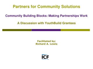 Partners for Community Solutions  Community Building Blocks: Making Partnerships Work  A Discussion with YouthBuild Gran