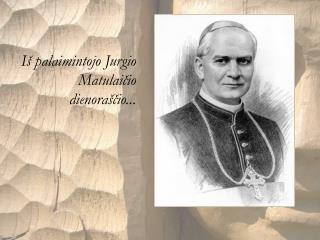I  palaimintojo Jurgio Matulaicio dienora cio...