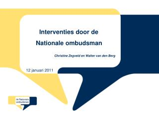 Interventies door de      Nationale ombudsman             Christine Zegveld en Walter van den Berg