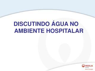 DISCUTINDO  GUA NO AMBIENTE HOSPITALAR