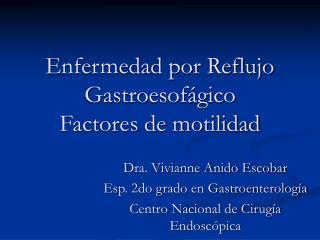 Enfermedad por Reflujo Gastroesof gico Factores de motilidad